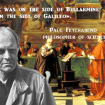 The Galileo case: the philosopher of science Feyerabend defended the position of the Church