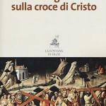 La croce di Cristo: un nuovo libro conferma la veridicità della tradizione
