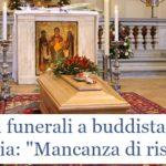 La Chiesa discrimina se nega funerali ai buddisti, se li celebra è invece irrispettosa…